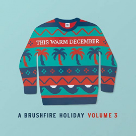 THIS WARM DECEMBER: A Brushfire Holiday Vol. 3