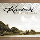 "Kaukahi - ""Life In These Islands"""