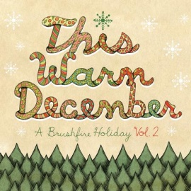 THIS WARM DECEMBER: A Brushfire Holiday Vol. 2